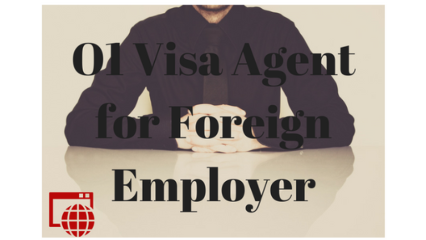O1 Visa Agent Foreign Employer How it Works
